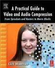 A Practical Guide to Video and Audio Compression: From Sprockets and Rasters to Macro Blocks by Cliff Wootton (Paperback, 2005)