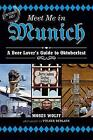 Meet Me in Munich: A Beer Lover's Guide to Oktoberfest by Moses Wolff (Hardback, 2013)