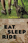 Eat, Sleep, Ride: How I Braved Bears, Badlands and Big Breakfasts in My Quest to Cycle the Tour Divide by Paul Howard (Paperback / softback, 2011)