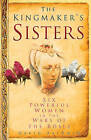The Kingmaker's Sisters: Six Powerful Women in the Wars of the Roses by David Baldwin (Hardback, 2009)