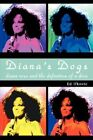 Diana's Dogs Diana Ross and The Definition of a Diva by Ed Ifkovic 9780595471041