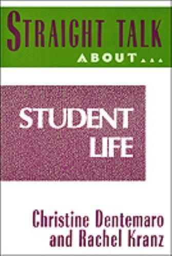 Straight Talk about Student Life by Rachel Kranz; Christine Dentemaro