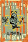 Where the Bird Sings Best von Alejandro Jodorowsky (2015, Gebundene Ausgabe)