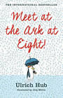 Meet at the Ark at Eight! by Ulrich Hub (Paperback, 2015)