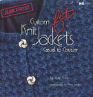 Custom Fit Knit Jackets: Casual to Couture by Jean Frost (Paperback, 2011)