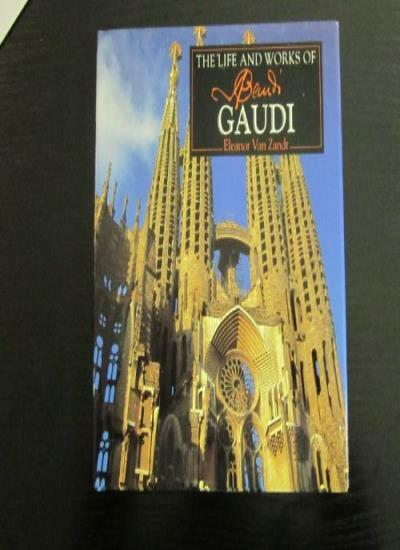 The Life and Works of Gaudi By Eleanor Van Zandt