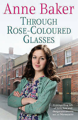 1 of 1 - Baker, Anne, Through Rose-Coloured Glasses: A compelling saga of love, loss and