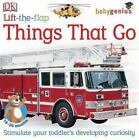 Baby Genius: Things That Go : Stimulate Your Toddler's Developing Curiosity by Dorling Kindersley Publishing Staff (2005, Board Book)
