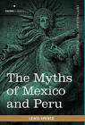 The Myths of Mexico and Peru by Lewis Spence (Hardback, 2010)