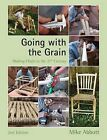 Going with the Grain: Making Chairs in the 21st Century by Mike Abbott (Paperback, 2013)