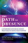The Path of Presence: 8 Awareness-Expanding Energy Practices to Ignite Your Purpose by Synthia Andrews (Paperback, 2016)