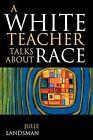 A White Teacher Talks About Race by Julie Landsman (Paperback, 2005)