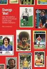 Swap Yer! : The Wonderful World of Football Cards and Sticker Albums by Rob Jovanovic (2005, Hardcover)