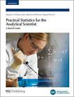 Practical Statistics for the Analytical Scientist: A Bench Guide by Stephen L R Ellison, Vicki J. Barwick, Peter Bedson, Trevor J. Farrant (Paperback, 2009)