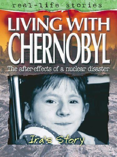 Living with Chernobyl: Ira's Story (Real Life Stories) By Linda Walker