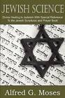 Jewish Science, Divine Healing in Judaism with Special Reference to the Jewish Scriptures and Prayer Book by Alfred Moses (Paperback / softback, 2011)