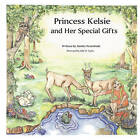 Princess Kelsie and Her Special Gifts by Sandra Nesselrode (Paperback / softback, 2008)
