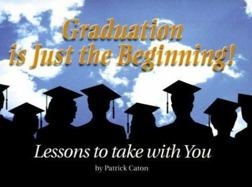 Graduation is Just the Beginning : Lessons to Take with You by Patrick Caton