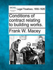 Conditions of Contract Relating to Building Works. by Frank W Macey (Paperback / softback, 2010)