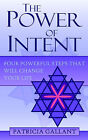 The Power of Intent: Four Powerful Steps That Will Change Your Life by Patricia Gallant (Paperback / softback, 2006)