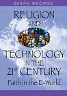 Religion and Technology in the 21st Century: Faith in the e-world by Susan Ella George (Hardback, 2010)