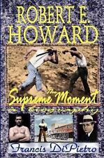 Robert E. Howard, the Supreme Moment : A Biography by Francis Dipietro (2008,...