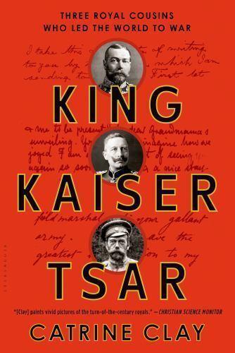 King, Kaiser, Tsar: Three Royal Cousins Who Led the Wor