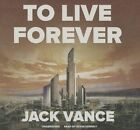 To Live Forever by Jack Vance (CD-Audio, 2015)
