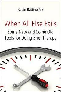 When All Else Fails: Some New and Some Old Tools for Doing Brief Therapy by Rubi