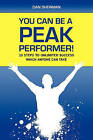 You Can Be a Peak Performer!: 10 Steps to Unlimited Success Which Anyone Can Take by Dan Sherman (Paperback / softback, 2010)