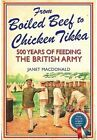 From Boiled Beef to Chicken Tikka: 500 Years of Feeding the British Army by Janet MacDonald (Hardback, 2014)
