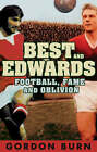 Best and Edwards: Football, Fame and Oblivion by Gordon Burn (Paperback, 2007)