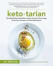 Ketotarian : The (Mostly) Plant-Based Plan to Burn Fat, Boost Your Energy, Crush Your Cravings, and Calm Inflammation by Will Cole (2018, Paperback)