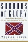 Shrouds of Glory: From Atlanta to Nashville: The Last Great Campaign of the Civil War by MR Winston Groom (Paperback / softback, 2004)