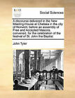 A Discourse Delivered in the New Meeting-House at Chelsea in the City of Norwich: Before an Assembly of Free and Accepted Masons, Convened, for the Celebration of the Festival of St. John the Baptist by John Tyler (Paperback / softback, 2010)