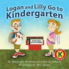 Logan and Lilly Go to Kindergarten by Alexander McNeece, Wendy Betway (Paperback / softback, 2011)