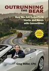 Outrunning the Bear: How You Can Outperform Stocks and Bonds with Convertibles by Greg Miller (Hardback, 2013)