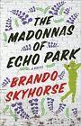 The Madonnas of Echo Park by Brando Skyhorse (2010, Hardcover)