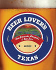 Beer Lover's Texas: Best Breweries, Brewpubs & Beer Bars by Mike Cortez (Paperback, 2015)