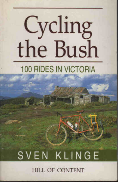 Cycling the Bush: 100 Rides in Victoria Sven Klinge Hill of Content PA Like New