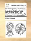 The Blessedness of Living and Dying in the Lord. Proved in a Sermon Preached Upon the Death of the Revd. Mr. Thos. Jones, ... Who Departed This Life June 6, 1762, ... by W. Romaine, ... the Second Edition. by William Romaine (Paperback / softback, 2010)