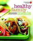 American Heart Association Healthy Family Meals: 150 Recipes Everyone Will Love by American Heart Association (Paperback / softback, 2011)