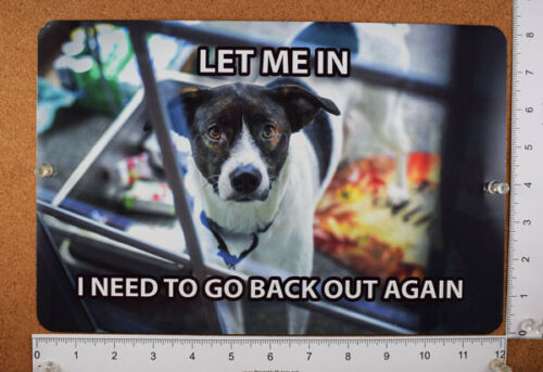 Details about  /Funny Dog Meme Metal Sign 12x8 Door Let Me In Need To Go Back Out Humor Art