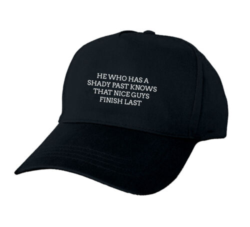 HE WHO HAS A SHADY PAST KNOWS THAT NICE GUYS FINISH LAST BASEBALL CAP GIFT FUNNY
