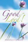 Good Lord! by Angela Cokley (Paperback / softback, 2005)