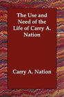 The Use and Need of the Life of Carry A. Nation by Carry Amelia Nation (Paperback / softback, 2006)