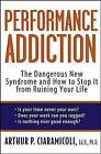 Performance Addiction: The Dangerous New Syndrome and How to Stop It from Ruining Your Life by Arthur Ciaramicoli (Paperback / softback, 2004)