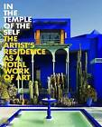 In the Temple of the Self: The Artist's Residence as a Total Work of Art by Hatje Cantz (Hardback, 2013)
