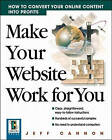 Make Your Website Work for You: How to Convert Your Online Content into Profits by Jeff Cannon (Paperback, 1999)