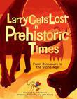 Larry Gets Lost In Prehistoric Times by Andrew Fox, John Skewes (Hardback, 2013)